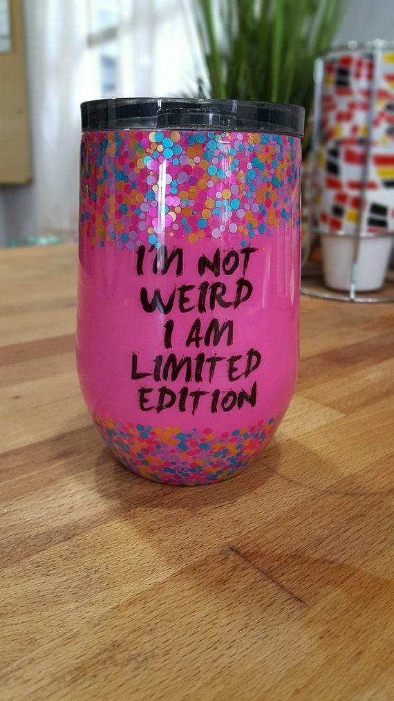 Im not Weird Tumbler