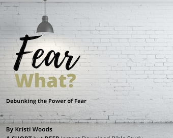 Digital Bible Study Printable for Christians called Fear What? Debunking the Power of Fear - 8.5x11