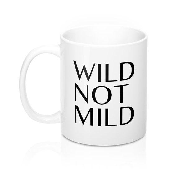 Wild Not Mild