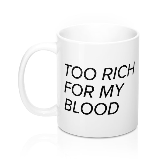 Too Rich For My Blood