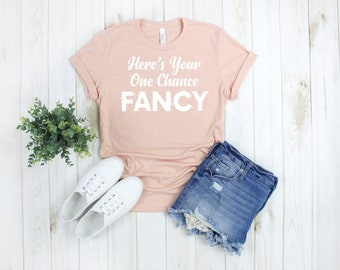 233757fa3fb Here s Your One Chance Fancy Tee