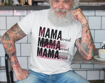 MAMA TRIED T-SHIRT Unisex Graphic T-Shirt Statement T-Shirt Funny Tee Unisex Softstyle T-Shirt or Bella + Canvas Womens Favorite T-Shirt