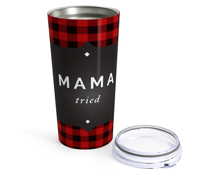 Tumbler Water Glass Red Buffalo PLAID Tumbler 20 Ounce Tumbler Mama Tried Statement Gift for Mom Funny Gift Travel Mug Travel with lid
