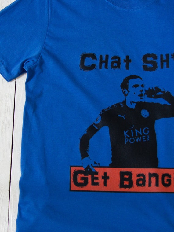 CHAT SHT GET BANGED leicester vardy football xmas birthday mens womens T SHIRT
