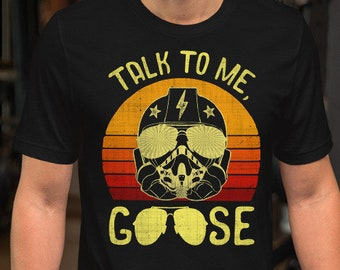 44860c33c6c Talk to me Goose Shirt, Funny Saying Tee, Top Gun Fans Movie Theme Shirt  with Maverick Pilot and Goose, Goose Sunglasses Vintage Shirt