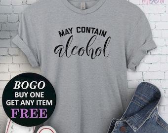 4f263946b BOGO SALE TODAY: May Contain Alcohol T-Shirt, Birthday Gift Bff, Funny Pun  Shirt, Birthday Gift, Unisex Ladies Tee, Tee Shirt