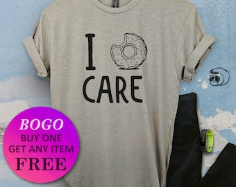 61cd5ecce BOGO SALE TODAY: I Donut Care T-Shirt, Cute Pun Tee, Funny Shirt, Birthday  Gift, Unisex Ladies Tee, Tee Shirt