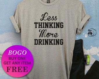 1c0d77d0 BOGO SALE TODAY: Less Thinking, More Drinking T-Shirt, Birthday Gift Bff,  Funny Pun Shirt, Birthday Gift, Unisex Ladies Tee, Tee Shirt