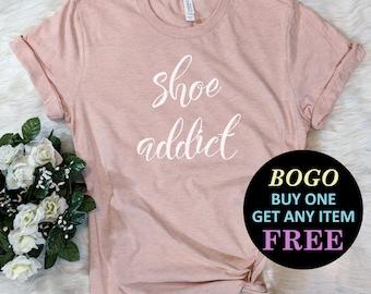 babed453e6a7b5 BOGO SALE TODAY  Shoe Addict T-Shirt
