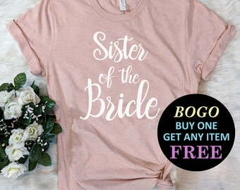 65cf8062e BOGO SALE TODAY: Sister Of The Bride T-Shirt, Bachelorette Party Shirt, Wedding  Bridal Party Tees, Bridesmaids Unisex Ladies Tee, Tee Shirt