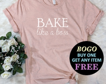 ee82cd347 BOGO SALE TODAY: Bake Like A Boss T-Shirt, Birthday Gift Bff, Funny Shirt,  Birthday Gift, Unisex Mens Tee, Tee Shirt