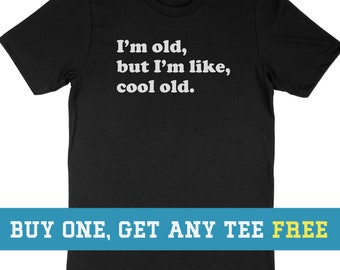 ffdcdf153 BOGO SALE TODAY: I'm Old But I'm Like Cool T-Shirt, Dad Shirt, Funny Gift  For Husband Fathers Day Gift, Unisex Tee, Tee Shirt