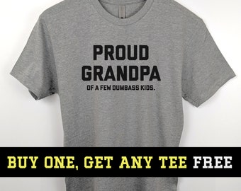 c3c1059e BOGO SALE TODAY: Proud Grandpa Of A Few Dumbass Kids T-Shirt, Dad Shirt,  Funny Gift For Husband Fathers Day Gift, Unisex Mens Tee, Tee Shirt