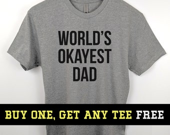 b53da5a1 BOGO SALE TODAY: World's Okayest Dad T-Shirt, Dad Shirt, Funny Gift For  Husband Fathers Day Gift, Unisex Mens Tee, Tee Shirt