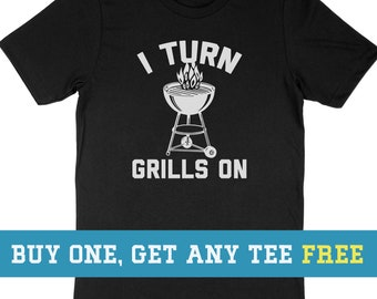 c5e16d5ba2 BOGO SALE TODAY: I Turn Grills On T-Shirt, Dad Shirt, Funny Gift For  Husband Fathers Day Gift, Unisex Mens Tee, Tee Shirt