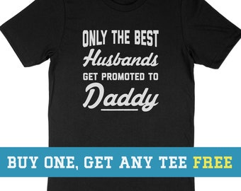 f2a29f870 BOGO SALE TODAY: Only The Best Husbands Get Promoted To Daddy T-Shirt, Funny  Gift For Husband Fathers Day Gift, Unisex Mens Tee, Tee Shirt