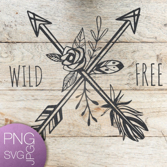 Wild And Free Svg Wild Svg Free Svg Arrows Svg Floral Svg Etsy
