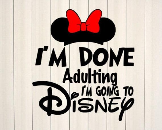I M Done Adulting I M Going To Disney Svg Disney Svg Etsy