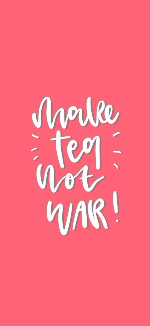 Iphone Wallpaper Make Tea Not War