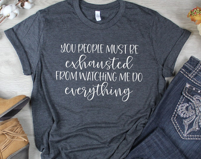 Featured listing image: You People Must Be Exhausted Watching Me Do Everything T-shirt, Graphic Tees for Women, Mom Shirt, Mother's Day Gift, Gift For Mom
