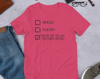 520cd7803 single taken funny tshirts womens funny tshirts with sayings tees shirt  with saying waiting for the man jon snow game of thrones style shirt