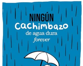 No Hard Water Cachimbazo Forever - Print