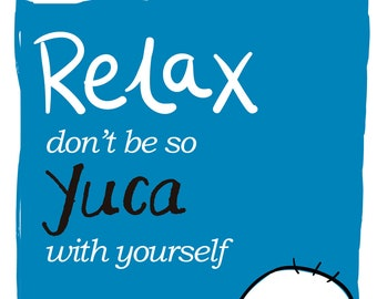 Relax, don't be so yucca with yourself - Print