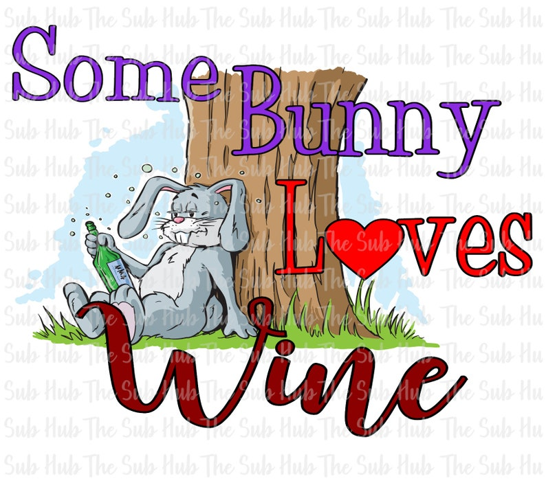 Ready to Press Easter Bunny Some Bunny Loves Wine Shirt Design Sublimation Transfer