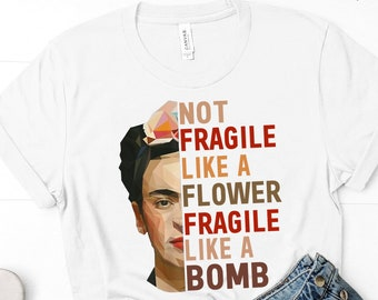 a5e61d8ff Not Fragile Like A Flower - Fragile Like A Bomb Funny T-shirt