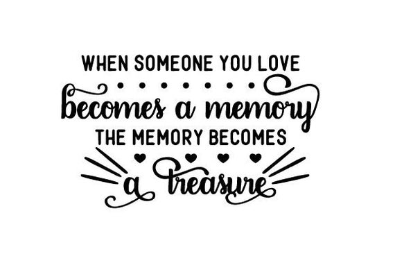 Svg When Someone You Love Becomes A Memory Dxf Png Jpg Etsy