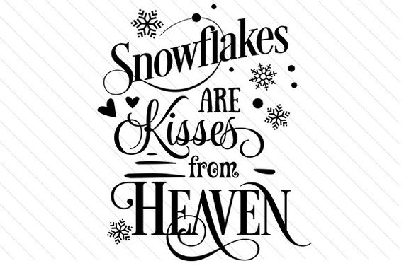 Svg Snowflakes Are Kisses From Heaven Dxf Png Jpg Cut Etsy