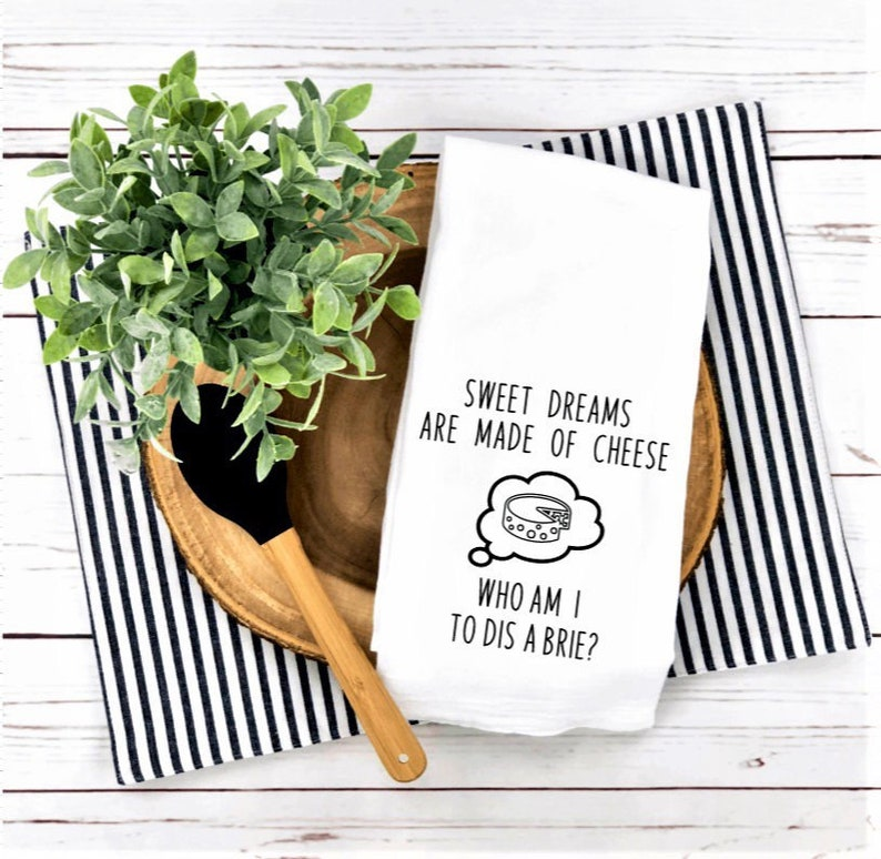 Farmhouse Decor Sweet Dreams Are Made Of Cheese Who Am I To Dis A Brie? Flour Sack Kitchen Towel Funny Dish Towel Sweet Housewarming Gift