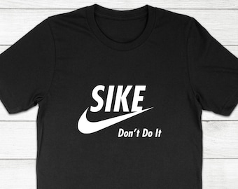 3a79d1cd Sike Don't Do It Quote Funny Humor Parody Logo Slogan Athletic Gym Wear  Sports - Crewneck Short Sleeve Adults Kids Unisex T-Shirt