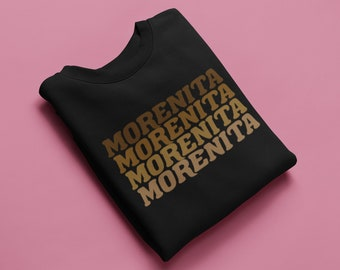 Morenita Sweatshirt, Morena and Proud, Afro Latina Power, Melanin, Brown is Beautiful, Latina Owned Shop