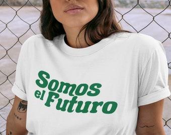 Somos El Futuro Shirt, We Are The Future, Latina Power, Latinx Owned Shop, Eco Friendly Made, White Cotton Unisex T-Shirt