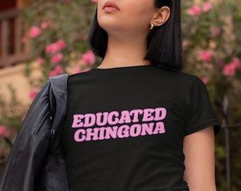 Educated Chingona T-Shirt - Women's Classic Fit Tee