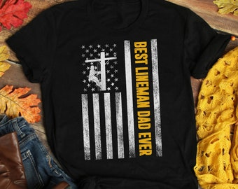 57f361961 Best Lineman Dad Ever American Flag Fathers Day T-Shirt, American Flag shirt,  Lineman lovers shirt, lineman tshirt, Dad gift, lineman gift