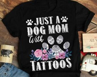 ed46bfa18b460 Just A Dog Mom With Tattoos Fun Gift T-Shirt, Shirt Gift For Dog Lover, Dog  Mom Tattoos Gift shirt, dog mom and tattoos tshirt, Tattoos Gift
