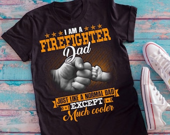 d68be503 tshirt, I am a firefighter dad just like a normal dad except much cooler  T-shirt, cool dad, father's day gift, firefighter shirt, cool daddy