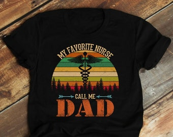 c755a3f9 tshirt, My favorite nurse call me dad T-shirt, Father's Day Gift Shirt,  Funny Dad's Gift, Daddy shirt, Dad's nurse daughter, amazing daddy