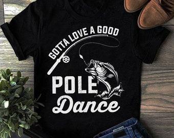 e9689cdd4 Fishing Gotta love a good Pole dance T-shirt, Funny Fishing Pole Humor  Fisherman tshirt, fishing shirt, father gift shirt, fishing lover tee
