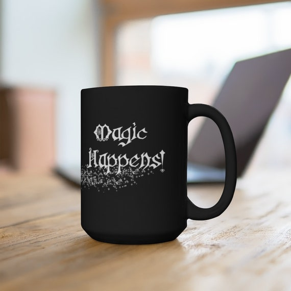 Magic Happens Mug, 15 oz Witch's Mug, Witches Hot Drink Cup, Witchy Coffee Cup, Pagan Tea Cup