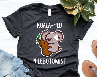 1c1e7d7d52 Koala-fied Phlebotomist Shirt, Funny Phlebotomist Shirt, Qualified Phlebotomist  T Shirt, Phlebotomy Week, Tank Top, Sweatshirt, Hoodie