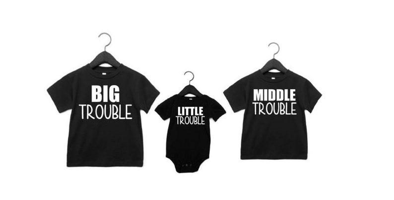 Big Trouble Middle Trouble Little Trouble Big Middle Little Sibling Shirts Matching Sibling Shirts Pick Your Colors