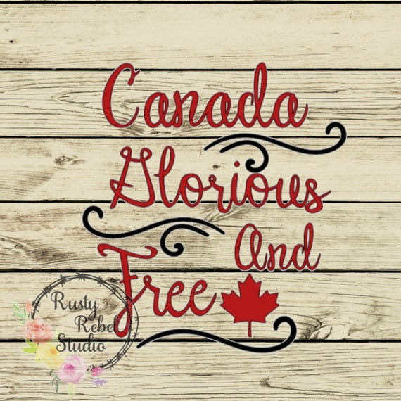 Canada Glorious And Free Svg Cricut And Silhouette Cut File Etsy