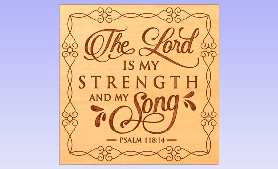 The Lord Is My Strength And My Song Psalm 118 Cnc Wood Sign Etsy