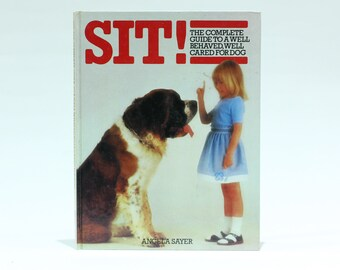 Sit! The Complete Guide to a Well Behaved, Well Cared for Dog - Angela Sayer