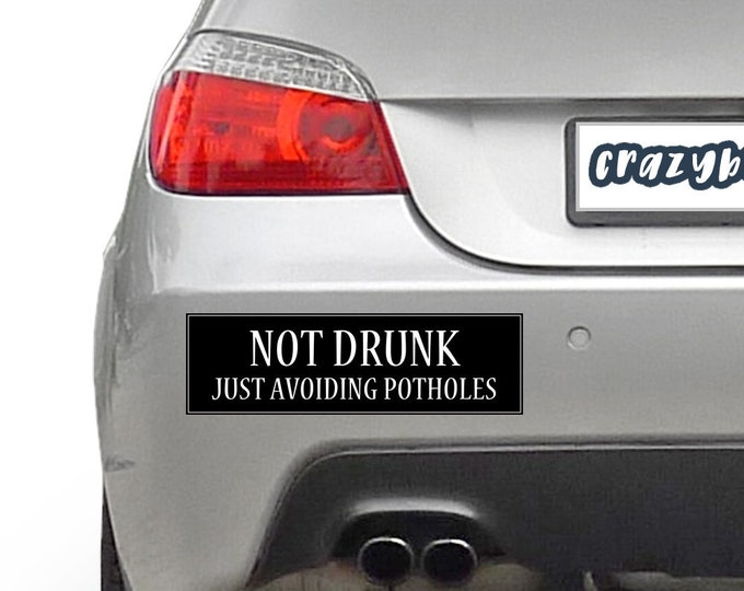 Not Drunk Just Avoiding The Potholes 10 x 3 Bumper Sticker - Custom changes and orders welcomed!
