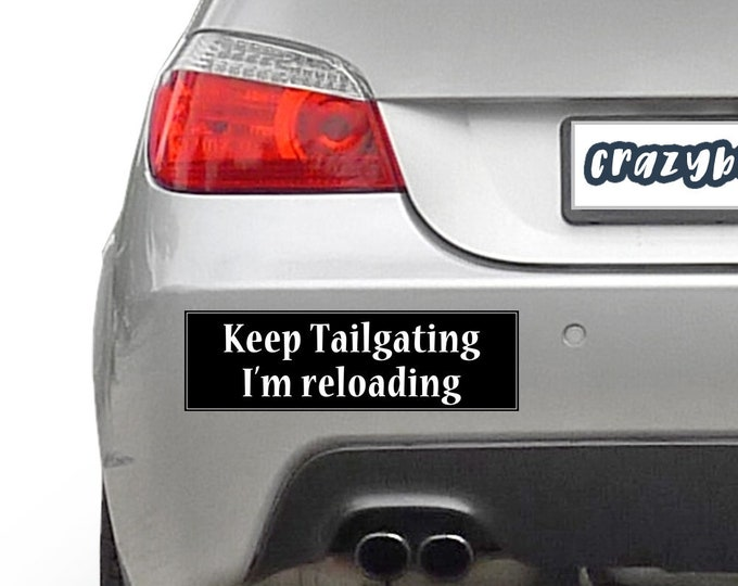Keep Tailgating I'm Reloading 10 x 3 Bumper Sticker - Custom changes and orders welcomed!