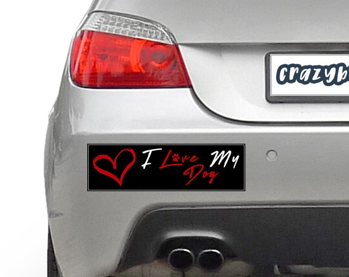I Love My Dog Pet 10 x 3 Bumper Sticker Color / Colours can be customized including background - Custom changes and orders welcomed!